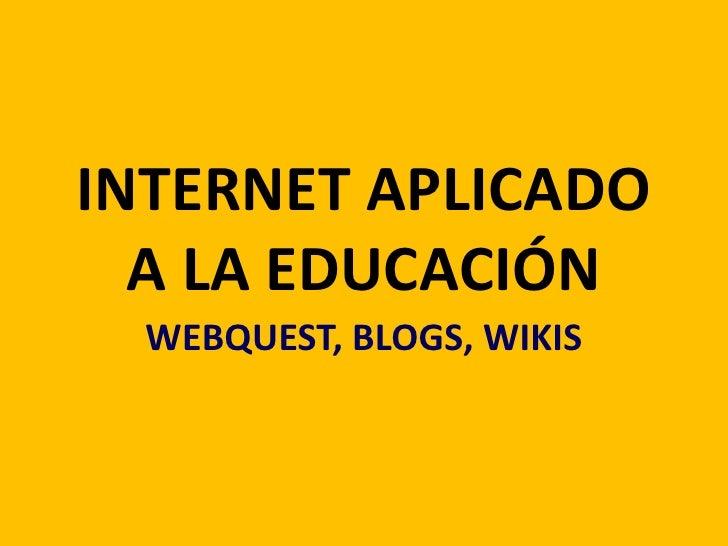 INTERNET APLICADO A LA EDUCACIÓN<br />WEBQUEST, BLOGS, WIKIS<br />