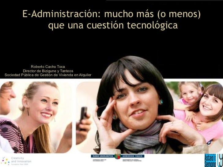 E-Administración: mucho más (o menos)                que una cuestión tecnológica                  Roberto Cacho Toca     ...