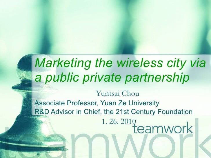 Marketing the wireless city via a public private partnership   Yuntsai Chou   Associate Professor, Yuan Ze University R&D ...