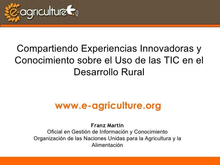 E-Agricultura: Compartiendo Experiencias Innovadoras y Conocimiento sobre el Uso de las TIC en el Desarrollo Rural.