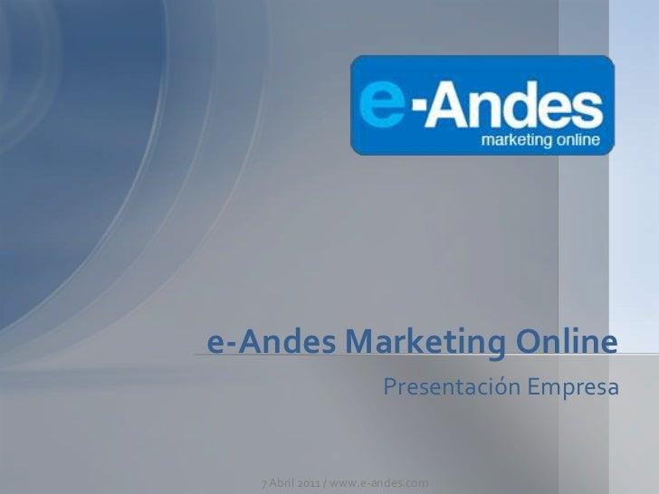 PresentaciónEmpresa<br />e-Andes Marketing Online<br />7 Abril 2011 / www.e-andes.com<br />