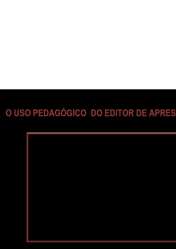 O Uso  Pedagógico do Editor de Apresentação Tecnologia ou Metodologia?