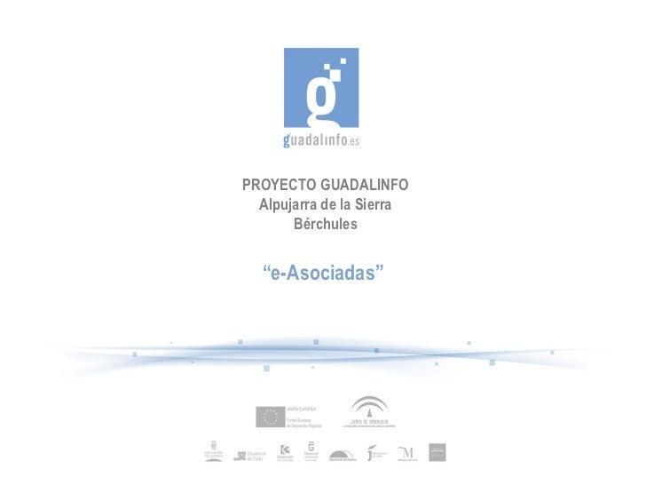 """PROYECTO GUADALINFO Alpujarra de la Sierra Bérchules """" e-Asociadas"""""""