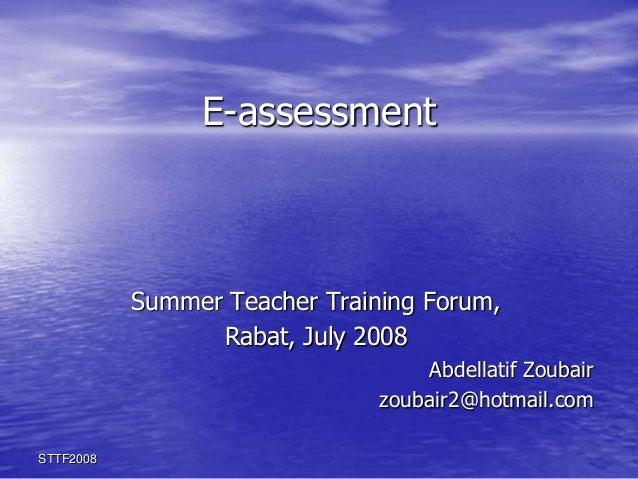 E-assessment           Summer Teacher Training Forum,                 Rabat, July 2008                                   A...