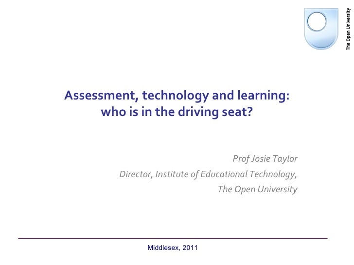 Assessment, technology and learning:      who is in the driving seat?                                     Prof Josie Taylo...
