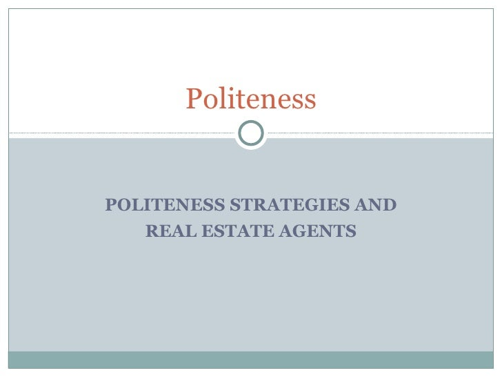 POLITENESS STRATEGIES AND REAL ESTATE AGENTS Politeness