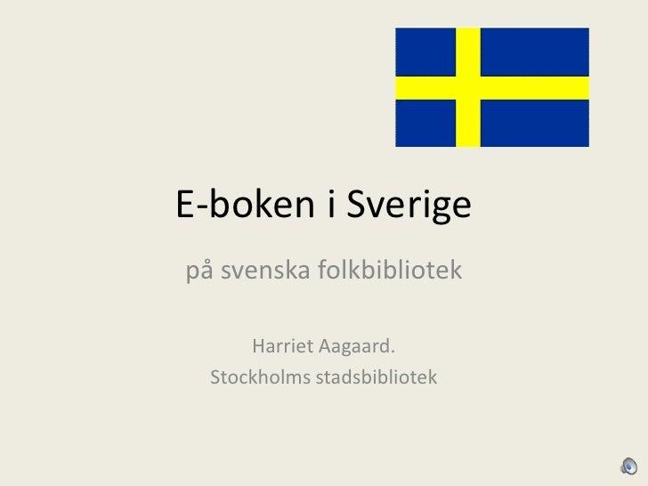 E-boken i Sverige<br />på svenska folkbibliotek<br />Harriet Aagaard. <br />Stockholms stadsbibliotek<br />