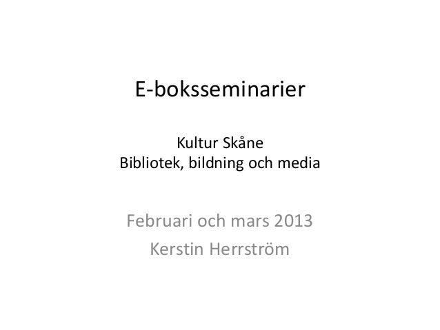 E-boksseminarier         Kultur SkåneBibliotek, bildning och mediaFebruari och mars 2013  Kerstin Herrström