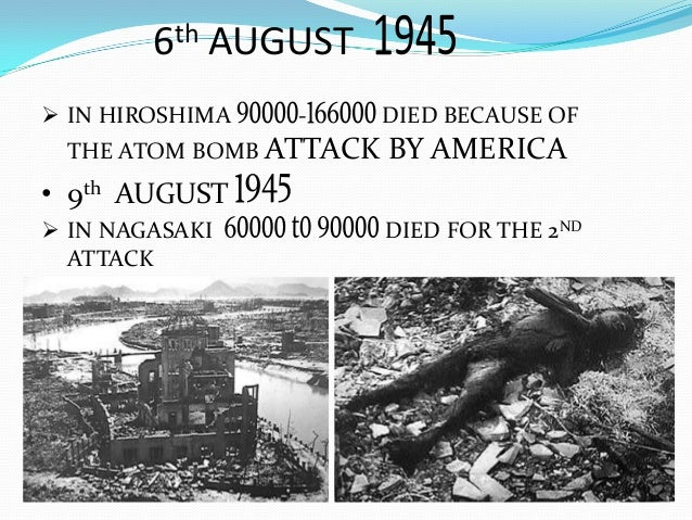 IN HIROSHIMA - DIED BECAUSE OF THE ATOM BOMB ATTACK BY AMERICA • 9th AUGUST  IN NAGASAKI DIED FOR THE 2ND ATTACK 6th AU...