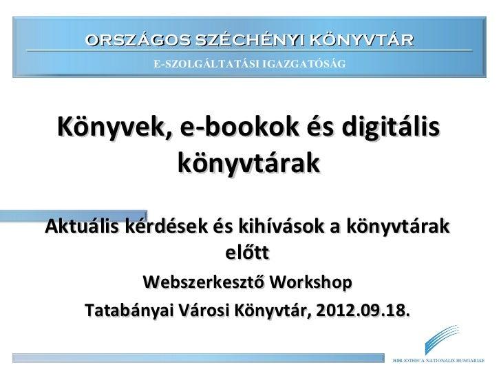 ORSZÁGOS SZÉCHÉNYI KÖNYVTÁR            E-SZOLGÁLTATÁSI IGAZGATÓSÁG Könyvek, e-bookok és digitális          könyvtárakAktuá...