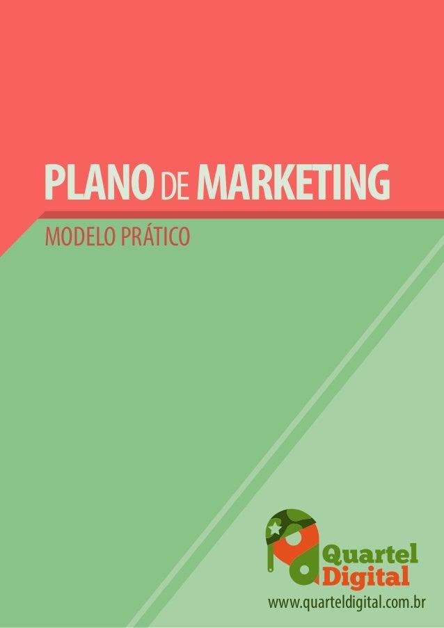 PLANO DE MARKETING MODELO PRÁTICO  www.quarteldigital.com.br facebook.com/quarteldigital  www.quarteldigital.com.br 1