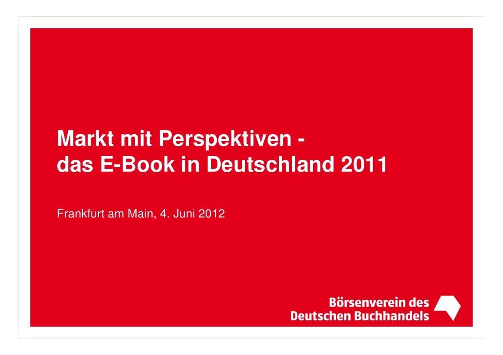 Markt mit Perspektiven -das E-Book in Deutschland 2011Frankfurt am Main, 4. Juni 2012