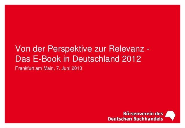 Von der Perspektive zur Relevanz -Das E-Book in Deutschland 2012Frankfurt am Main, 7. Juni 2013
