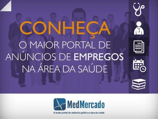 CONHEÇA O MAIOR PORTAL DE ANÚNCIOS DE EMPREGOS NA ÁREA DA SAÚDE MedMercado O maior portal de anúncios grátis na área da sa...