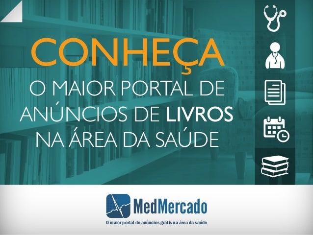 MedMercado O maior portal de anúncios grátis na área da saúde CONHEÇA O MAIOR PORTAL DE ANÚNCIOS DE LIVROS NA ÁREA DA SAÚDE