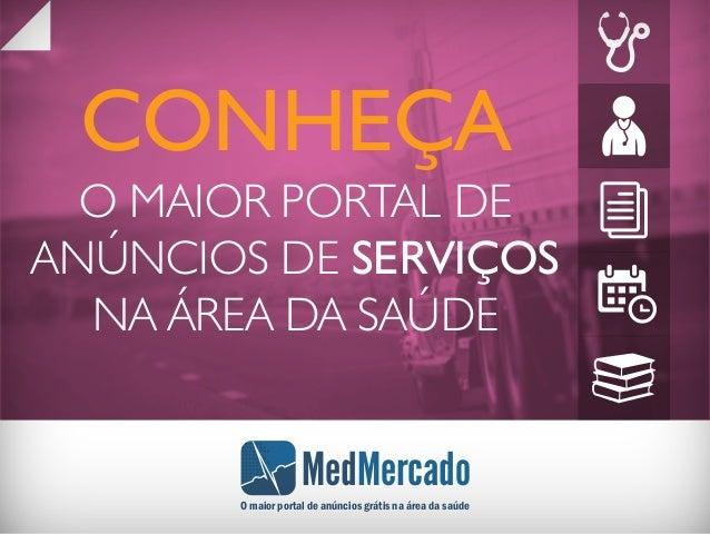 MedMercado O maior portal de anúncios grátis na área da saúde CONHEÇA O MAIOR PORTAL DE ANÚNCIOS DE SERVIÇOS NA ÁREA DA SA...