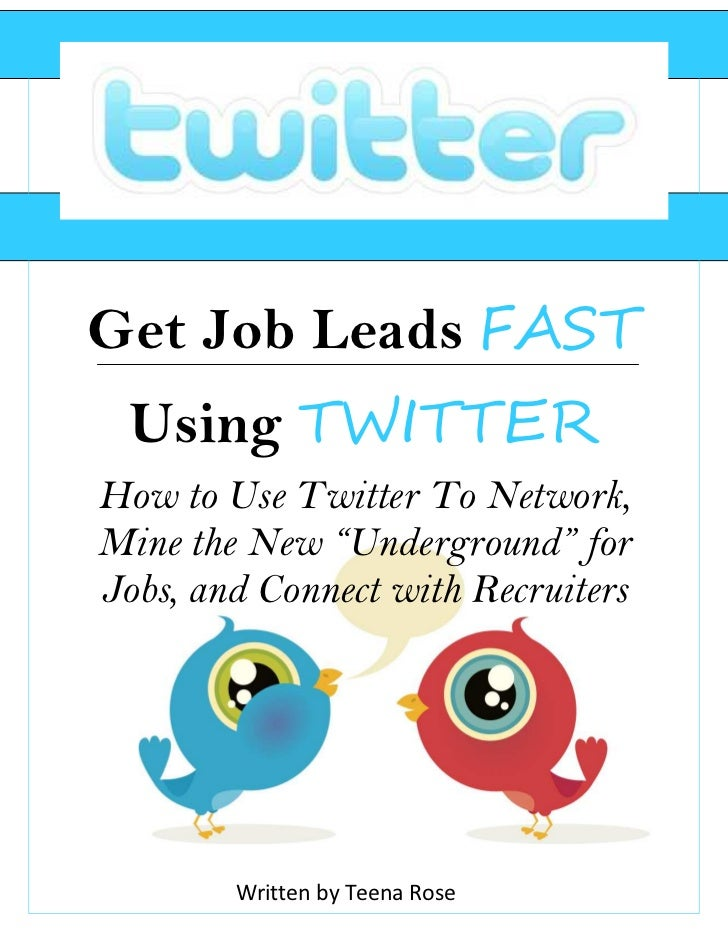 """Get Job Leads FAST Using TWITTERHow to Use Twitter To Network,Mine the New """"Underground"""" forJobs, and Connect with Recruit..."""