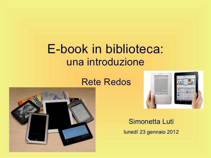 E-book in biblioteca: una introduzione Rete Redos Simonetta Luti lunedì 23 gennaio 2012