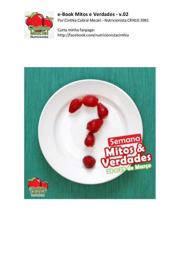 e-Book Mitos e Verdades - v.02Por Cinthia Cabral Maciel - Nutricionista CRN10 3991Curta minha fanpage:http://facebook.com/...