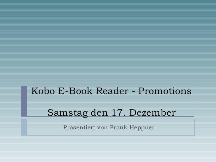 Kobo E-Book Reader - Promotions  Samstag den 17. Dezember Präsentiert von Frank Heppner