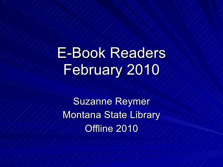 E-Book Readers February 2010 Suzanne Reymer Montana State Library Offline 2010