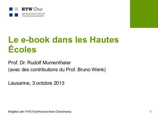 Mitglied der FHO Fachhochschule Ostschweiz 1 Le e-book dans les Hautes Écoles Prof. Dr. Rudolf Mumenthaler (avec des contr...