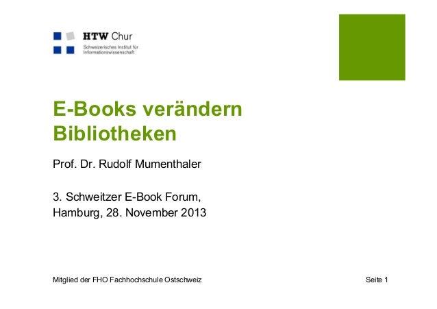 E-Books verändern Bibliotheken Prof. Dr. Rudolf Mumenthaler 3. Schweitzer E-Book Forum, Hamburg, 28. November 2013  Mitgli...