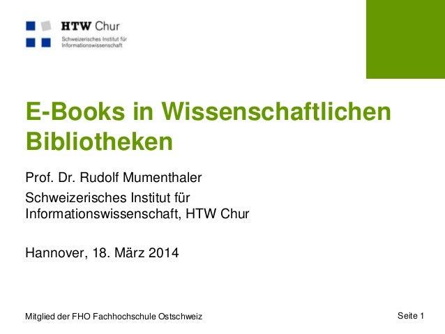 Mitglied der FHO Fachhochschule Ostschweiz Seite 1 E-Books in Wissenschaftlichen Bibliotheken Prof. Dr. Rudolf Mumenthaler...