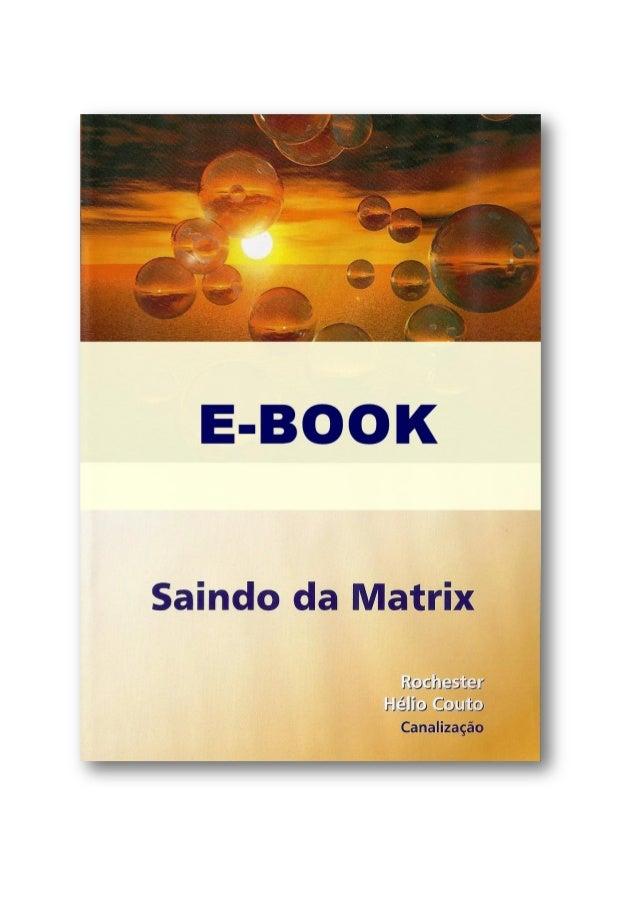 SAINDO DA MATRIX Canalização: Prof. Hélio Couto / Rochester Muito obrigado pela presença. Esta palestra é, exclusivamente,...