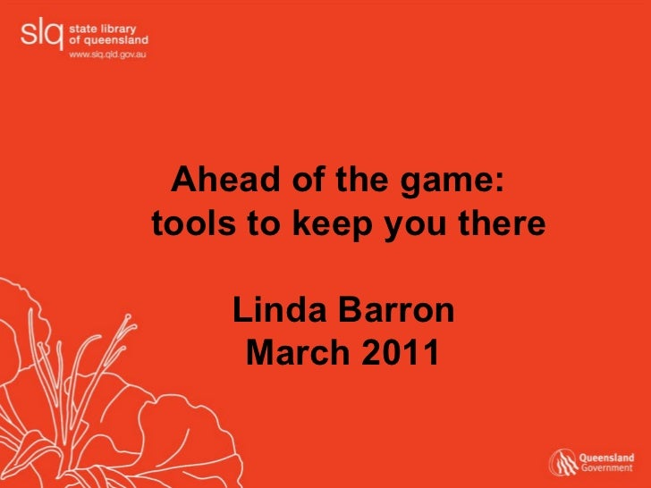 Ahead of the game:  tools to keep you there Linda Barron March 2011