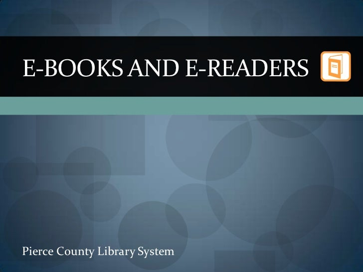 E-BOOKS AND E-READERSPierce County Library System