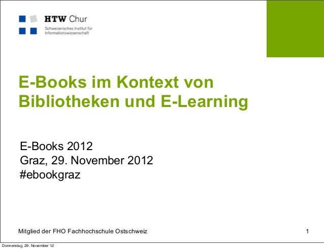 E-Books im Kontext von        Bibliotheken und E-Learning         E-Books 2012         Graz, 29. November 2012         #eb...