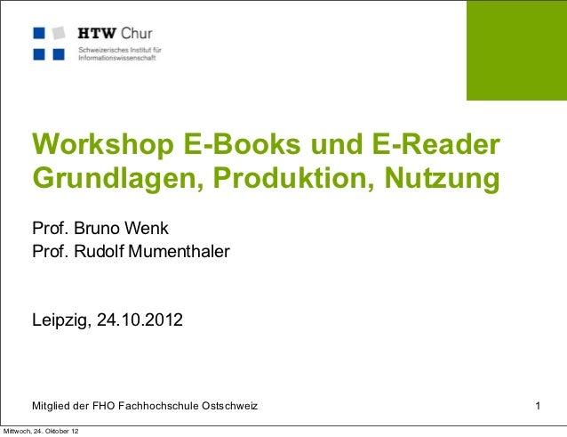 Workshop E-Books und E-Reader         Grundlagen, Produktion, Nutzung         Prof. Bruno Wenk         Prof. Rudolf Mument...