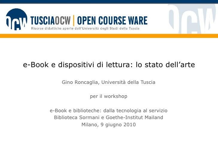e-Book e dispositivi di lettura: lo stato dell'arte Gino Roncaglia, Università della Tuscia per il workshop e-Book e bibli...