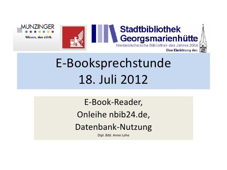E-Booksprechstunde    18. Juli 2012     E-Book-Reader,   Onleihe nbib24.de,   Datenbank-Nutzung        Dipl. Bibl. Anne Lohe