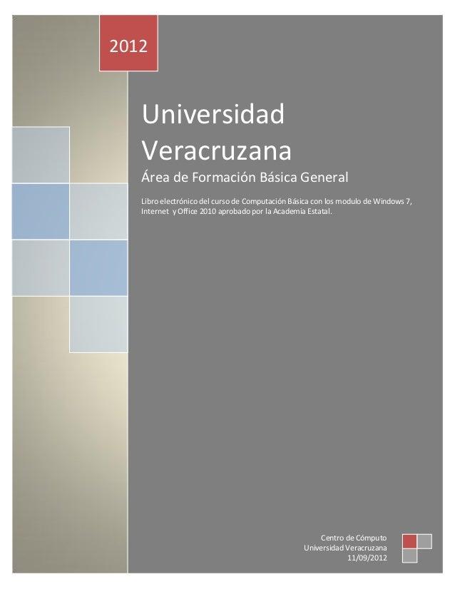 2012   Universidad   Veracruzana   Área de Formación Básica General   Libro electrónico del curso de Computación Básica co...