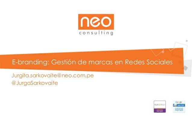 E-branding: Gestión de marcas en Redes Sociales Jurgita.sarkovaite@neo.com.pe @JurgaSarkovaite
