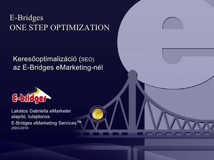 Keresőoptimalizáció ( SEO) az E-Bridges eMarketing-nél Lakatos Gabriella eMarketer alapító, tulajdonos  E-Bridges eMarketi...
