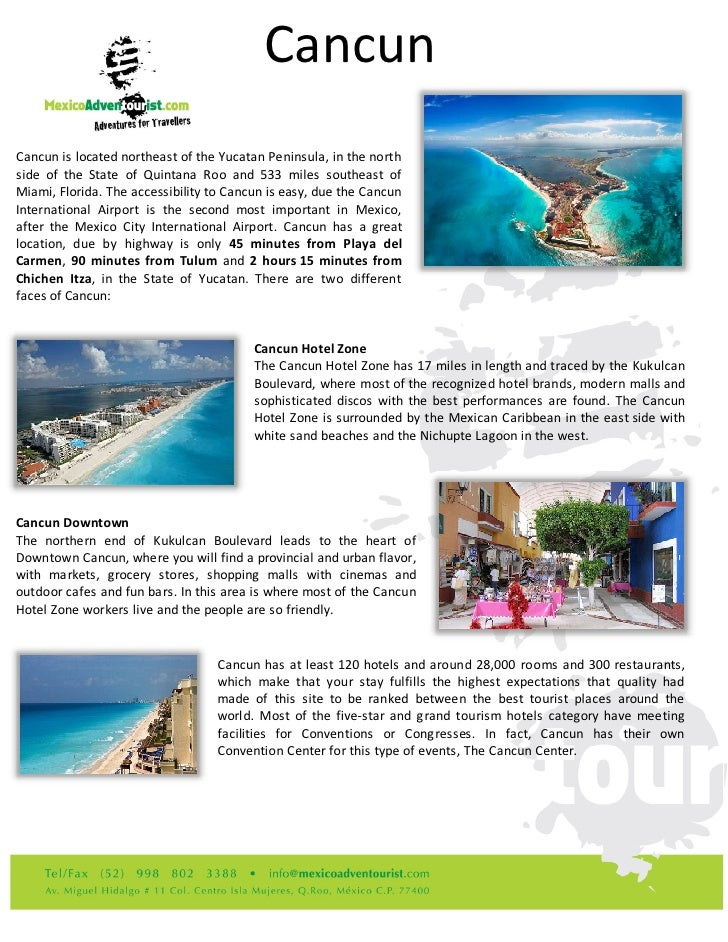 CancunCancun is located northeast of the Yucatan Peninsula, in the northside of the State of Quintana Roo and 533 miles so...