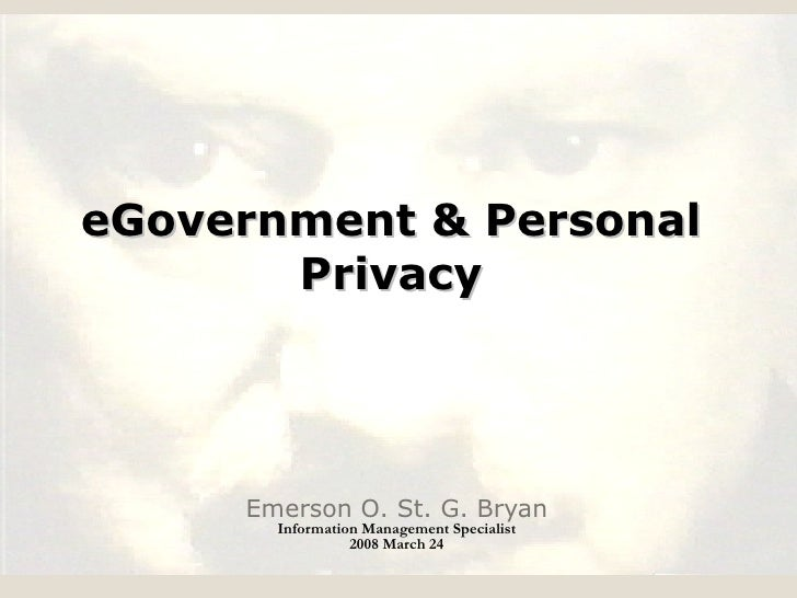 eGovernment & Personal Privacy Emerson O. St. G. Bryan Information Management Specialist 2008 March 24