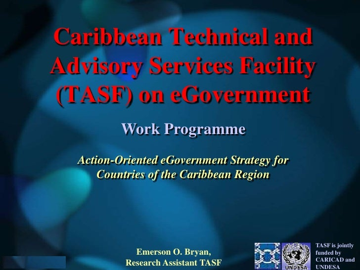 Caribbean Technical and Advisory Services Facility (TASF) on eGovernment<br />Work Programme<br />Action-Oriented eGovernm...