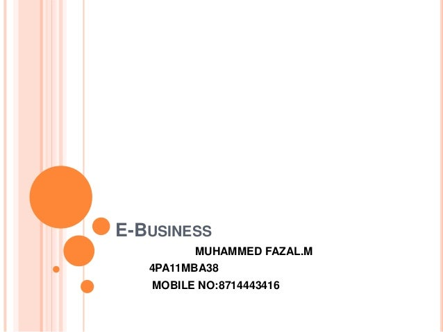 E-BUSINESSMUHAMMED FAZAL.M4PA11MBA38MOBILE NO:8714443416