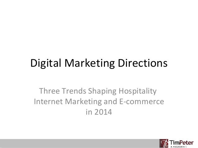 Digital Marketing Directions Three Trends Shaping Hospitality Internet Marketing and E-commerce in 2014