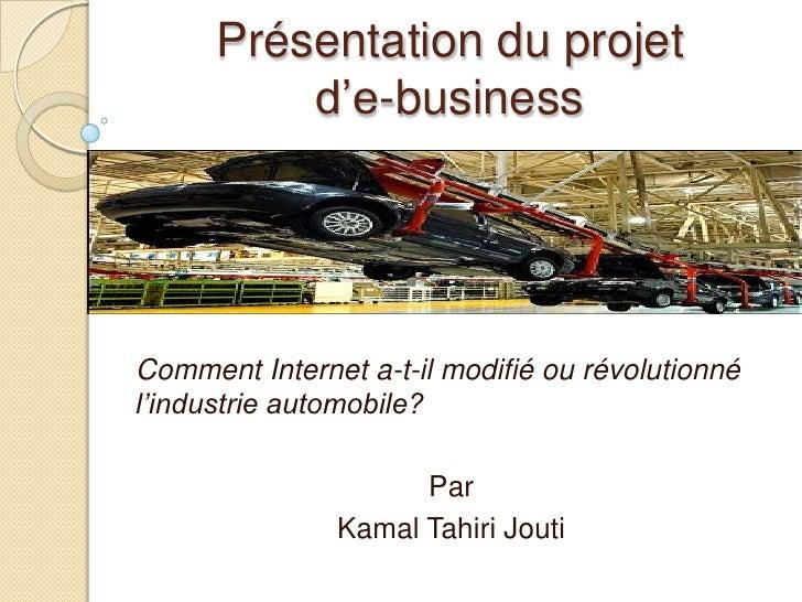 Présentation du projet        d'e-business<br />Comment Internet a-t-il modifié ou révolutionné l'industrie automobile?<br...