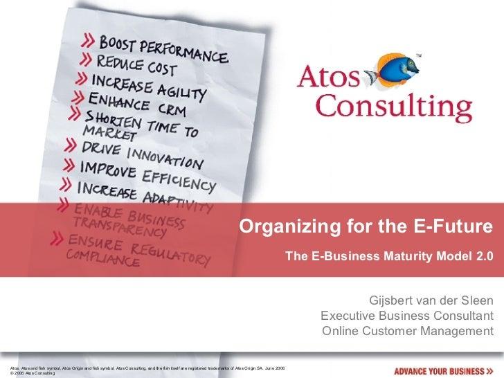 Organizing for the E-Future The E-Business Maturity Model 2.0 Gijsbert van der Sleen Executive Business Consultant Online ...