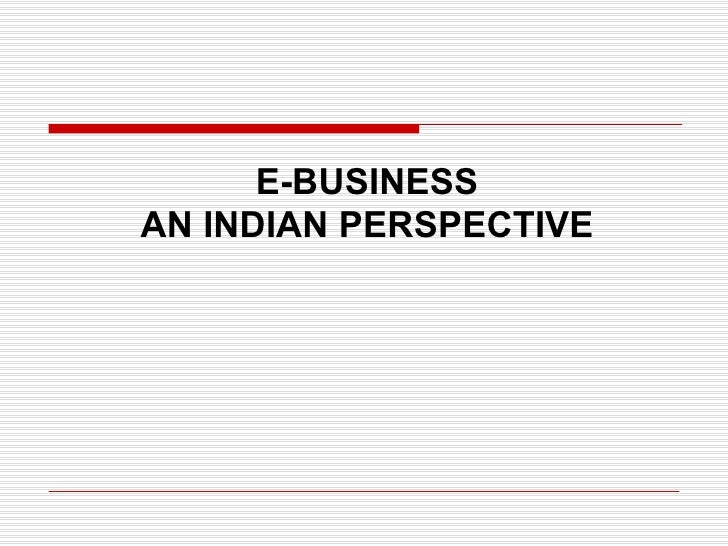 E-BUSINESS AN INDIAN PERSPECTIVE