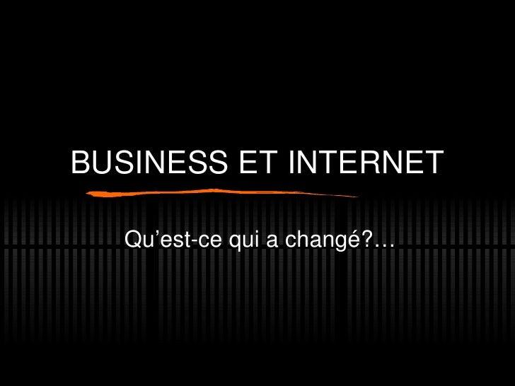 BUSINESS ET INTERNET Qu'est-ce qui a changé?…