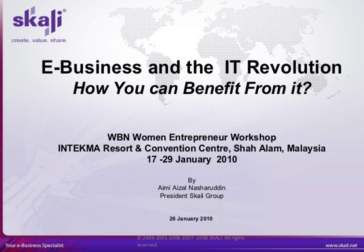© 2004-2005-2006-2007 -2008 SKALI. All rights reserved. E-Business and the IT Revolution How You can Benefit From it? WBN...