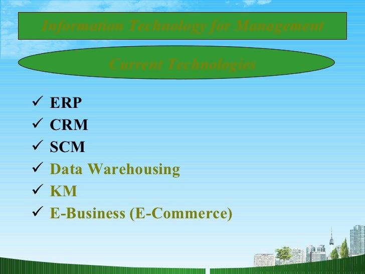 Current Technologies <ul><li>ERP </li></ul><ul><li>CRM  </li></ul><ul><li>SCM </li></ul><ul><li>Data Warehousing </li></ul...
