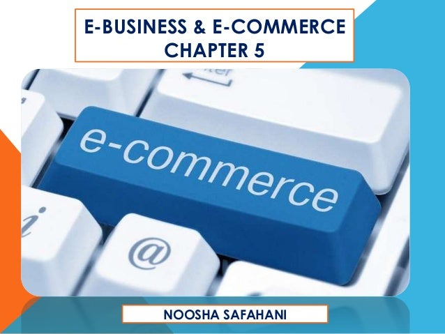 E-BUSINESS & E-COMMERCE CHAPTER 5  NOOSHA SAFAHANI